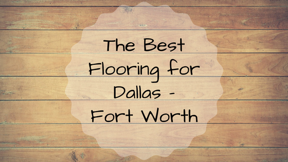 The BestFlooring forDallas -Fort Worth