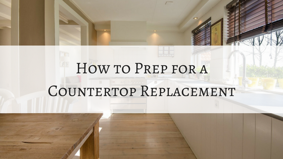 How to Prep for a Countertop Replacement